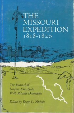 The Missouri Expedition 1818 - 1820. The Journal Of Surgeon John Gale With Related Documents;...