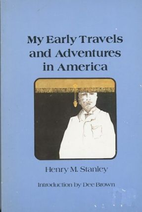 My Early Travels And Adventures In America. Henry M. Stanley