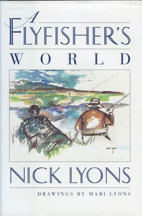 A Flyfisher's World; Drawings By Mari Lyons. Nick Lyons