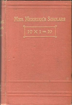 "Mrs. Merriam's Scholars: A Story Of The ""Original Ten."" (Ten Times One Series); Ten Times One..."