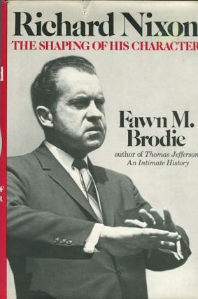 Richard Nixon; The Shaping Of His Character. Fawn M. Brodie