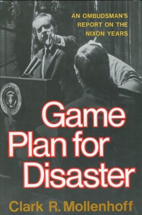 Game Plan For Disaster, An Ombudsman's Report On The Nixon Years. Clark R. Mollenhoff