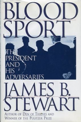 Blood Sport; The President And His Adversaries. James B. Stewart
