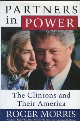 Partners In Power; The Clintons And Their America. Roger Morris