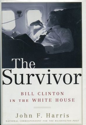 Survivor; Bill Clinton In The White House. John F. Harris