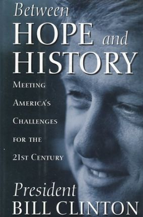 Between Hope And History; Meeting America's Challenges For The 21st Century. President Bill Clinton