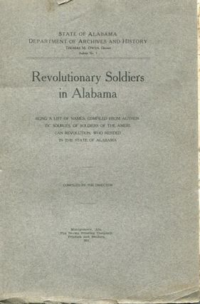 Revolutionary Soldiers in Alabama; Being a List of Names, Compiled From Authentic Sources, of...
