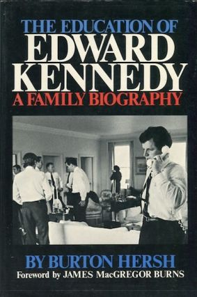 The Education Of Edward Kennedy, A Family Biography; Foreword by James MacGregor Burns. Burton...
