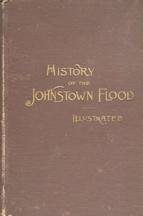 "History Of The Johnstown Flood. The Salesman's Dummy; ""All the Fearful Record; the Breaking of..."