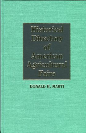 Historical Directory of American Agricultural Fairs. Donald B. Marti