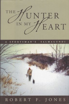 The Hunter in My Heart: A Sportsman's Salmagundi. Robert F. Johes