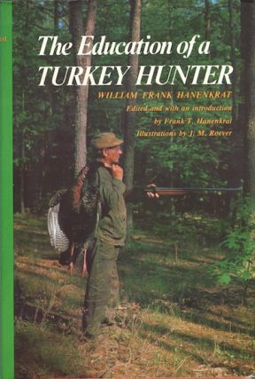 The Education of a Turkey Hunter. William Frank Hanenkrat