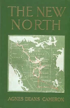 The New North; Being Some Account Of A Woman's Journey Through Canada To The Arctic. Agnes Deans...