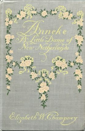 Anneke: A Little Dame of New Netherlands. Elizabeth W. Champney