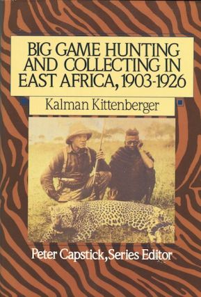 Big Game Hunting And Collecting In East Africa, 1903-1926. Kalman Kittenberger