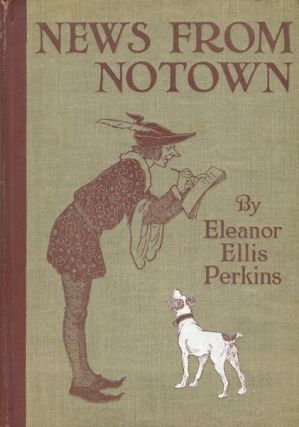 News From Notown; With Illustrations By Lucy Fitch Perkins. Eleanor Ellis Perkins