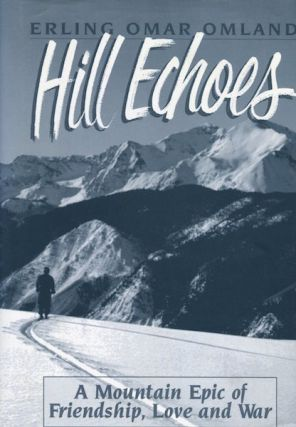 Hill Echoes; A Mountain Epic of Friendship, Love and War. Erling Omar Omland