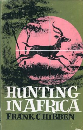 Hunting In Africa. Frank C. Hibben