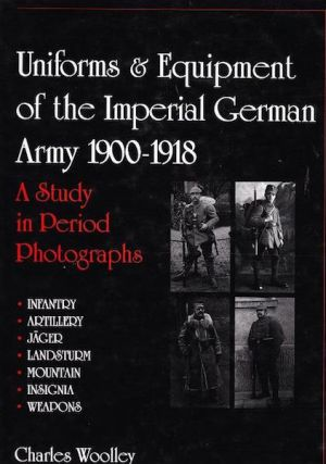 Uniforms & Equipment of the Imperial German Army 1900-1918; A Study in Period Photographs....
