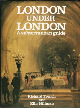 London Under London: A Subterranean Guide. Richard Trench, Ellis Hillman.