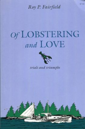 Of Lobstering and Love, trials and triumphs. Roy P. Fairfield