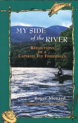 My Side Of The River, Reflections Of A Catskill Fly Fisherman. Roger Menard