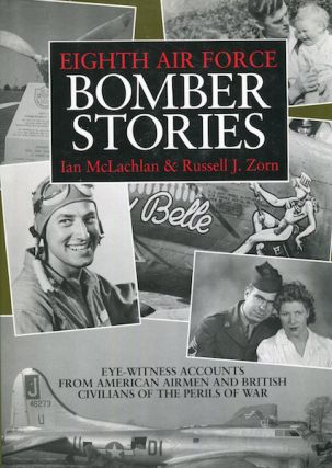 Eighth Air Force Bomber Stories; Eye-Witness Accounts From American Airmen And British Civilians...