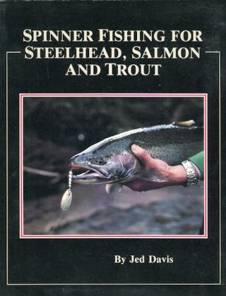 Spinner Fishing For Steelhead, Salmon And Trout. Jed Davis