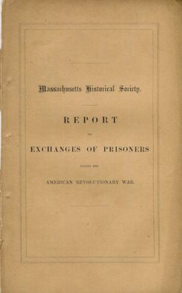 Report of a Committee Appointed By the Massachusetts Historical Society On Exchanges of Prisoners...