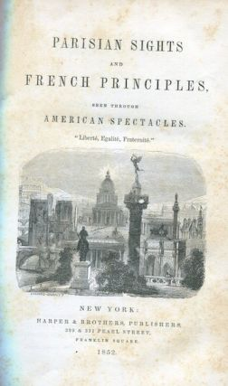 Parisian Sights And French Principles Seen Through American Spectacles. James Jackson Jarvis