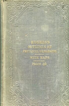 Outlines Of Physical Geography, Descriptive of the Inorganic Matter of the Globe, and the...
