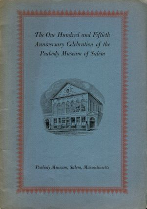 The One Hundred and Fiftieth Anniversary Celebration of the Peabody Museum of Salem. Walter Muir...