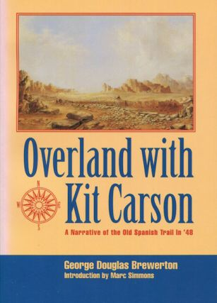 Overland With Kit Carson; A Narrative Of The Old Spanish Trail in '48. George Douglas Brewerton