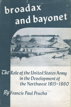 Broadax And Bayonet; The Role Of The United States Army In The Development Of The Northwest...