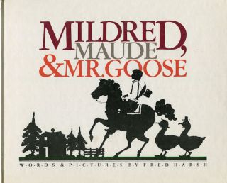 Mildred, Maude & Mr. Goose; Words & Pictures By Fred Harsh. Fred Harsh