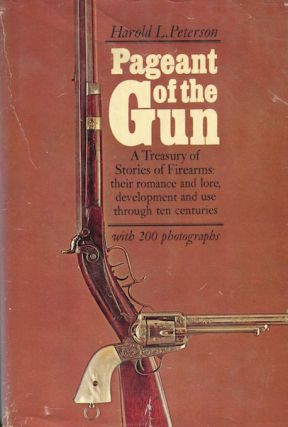 Pageant Of The Gun; A Treasury of Stories of Firearms; their romance and lore, development and...