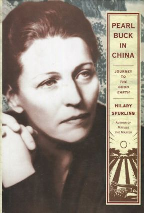 Pearl Buck In China; Journey To The Good Earth. Hilary Spurling