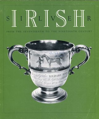 Irish Silver From the Seventeenth to the Nineteenth Century. John Teahan