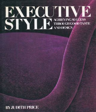 Executive Style; Achieving Success Through Good Taste And Design. Judith Price
