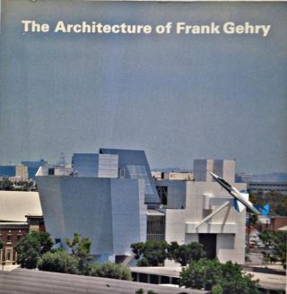 The Architecture of Frank Gehry; Foreword by Henry N. Cobb. Rosemarie Haag Bletter, Frank Gehry
