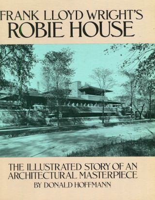 Frank Lloyd Wright's Robie House: The Illustrated Story of an Architectural Masterpiece. Donald...