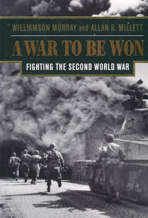 A War to Be Won, Fighting the Second World War. Williamson Murray, Allan R. Millett