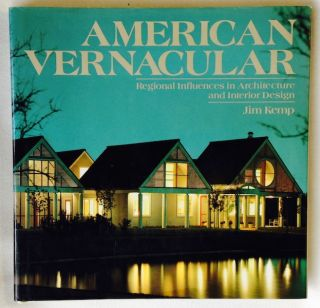 American Vernacular: Regional Influences in Architecture and Interior Design. Jim Kemp