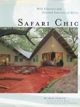Safari Chic - Wild Exteriors and Polished Interiors of Africa. Bibi Jordan