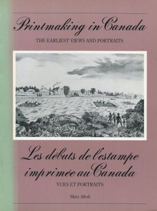 Printmaking In Canada The Earliest Views And Portraits / Les debuts de l'estampe imprimee au...