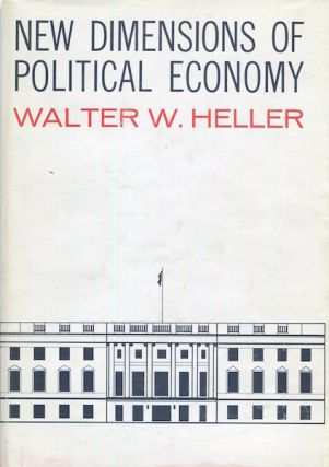 New Dimensions of Political Economy. Walter W. Heller