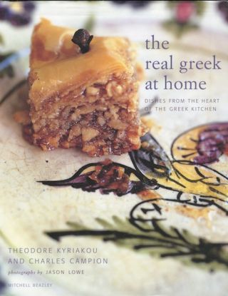 The Real Greek at Home: Dishes from the Heart of the Greek Kitchen. Theodore Kyriakou, Charles...