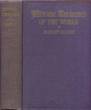 Historic Churches of the World. Robert B. Ludy, M. D
