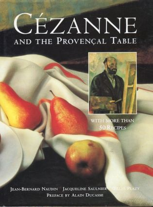 Cezanne and the Provencal Table. Jean-Bernard Naudin, Jacqueline Saulnier, Gilles Plazy