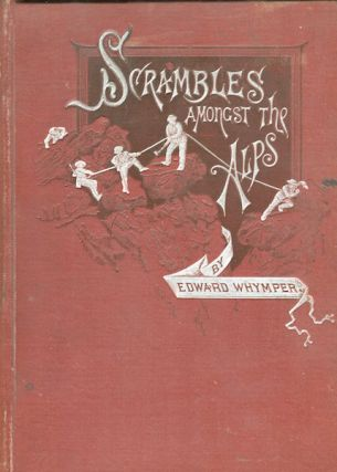 Scrambles Amongst The Alps and Down The Rhine. Edward Whymper, Lady Blanche Murphy